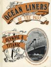 "Ocean Liners of the Past: White Star Triple-screw Atlantic Liners ""Olympic"" and ""Titanic"" No. 1"